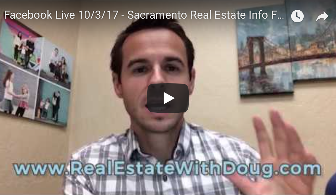 Facebook Live 10/4/17 – Sacramento Real Estate Info For Buyers and Sellers