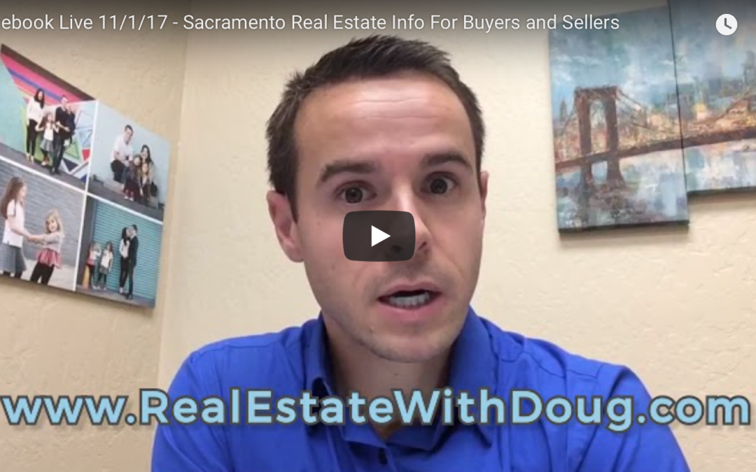 Facebook Live 11/1/17 – Sacramento Real Estate Info For Buyers and Sellers