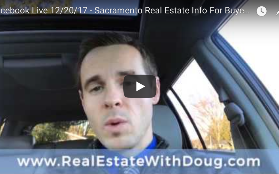 Facebook Live 12/20/17 – Sacramento Real Estate Info For Buyers and Sellers