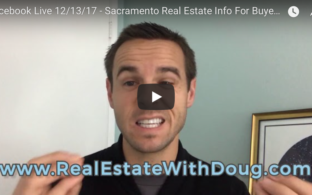 Facebook Live 12/13/17 – Sacramento Real Estate Info For Buyers and Sellers