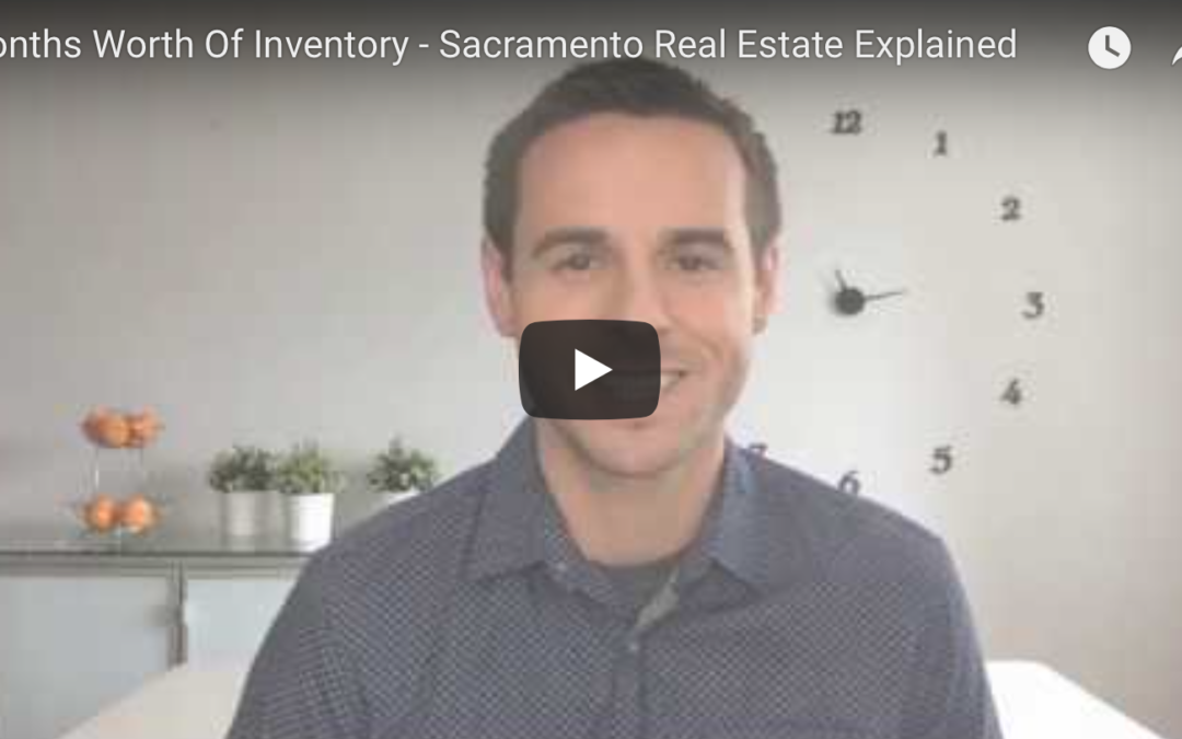 Sacramento Real Estate Explained: Months Worth Of Inventory