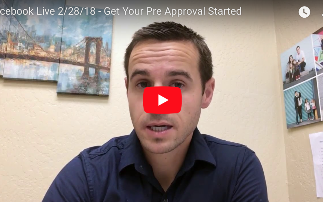 Facebook Live 2/28/18 – Get Your Pre Approval Started