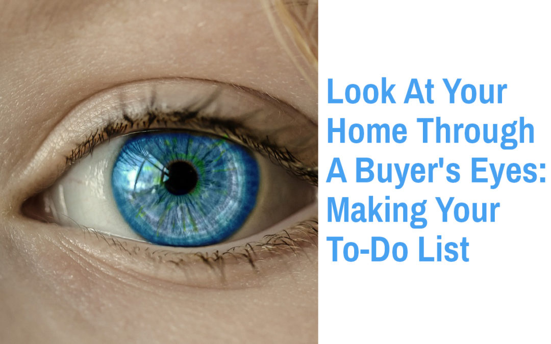 Look At Your Home Through A Buyer's Eyes: Making Your To-Do List