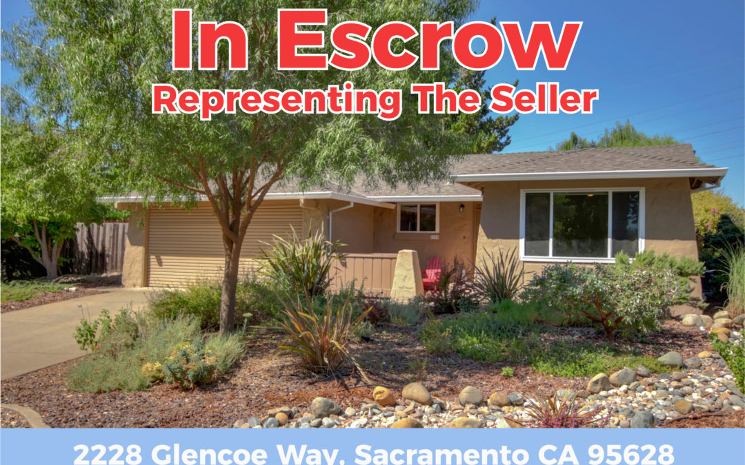 In Escrow – 2228 Glencoe Way Sacramento CA 95826