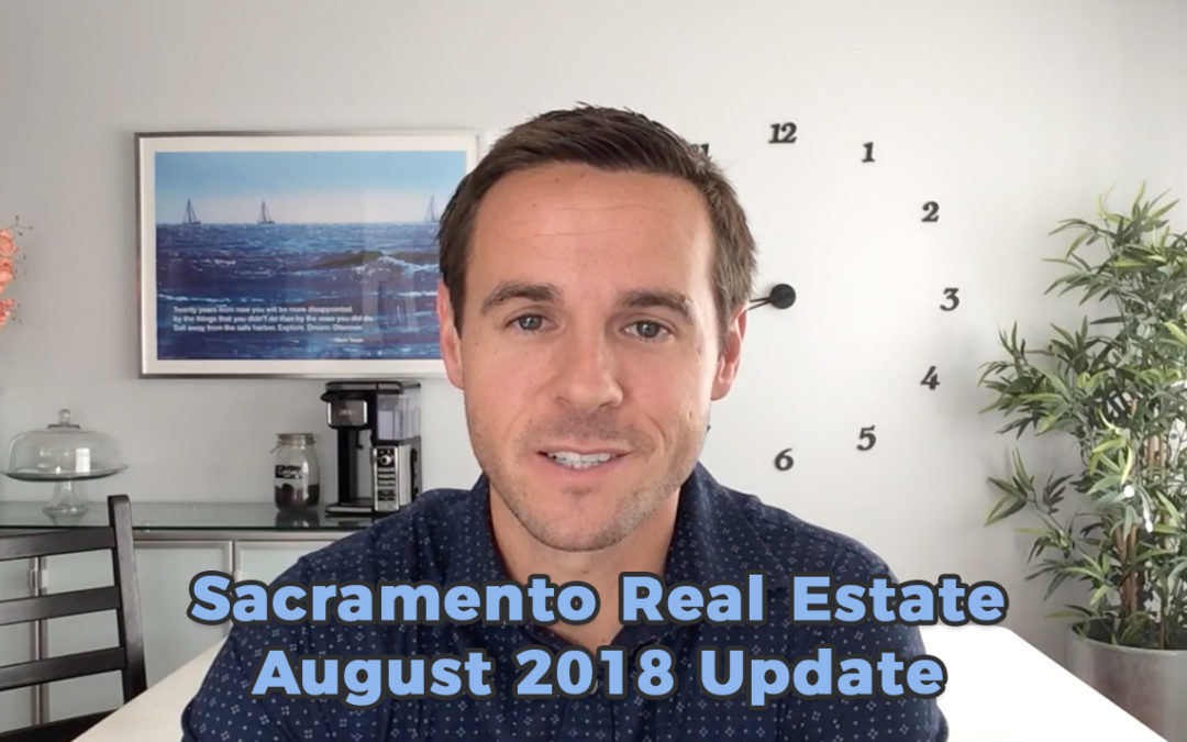 Sacramento Real Estate Monthly Video Update August 2018