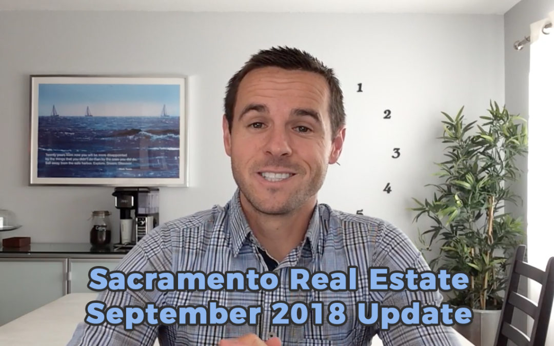 Sacramento Real Estate Monthly Video Update September 2018