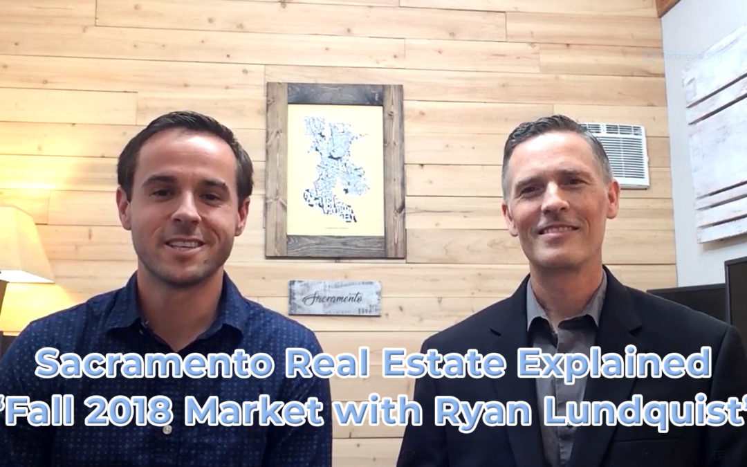 Fall 2018 Market with Ryan Lundquist – Sacramento Real Estate Explained