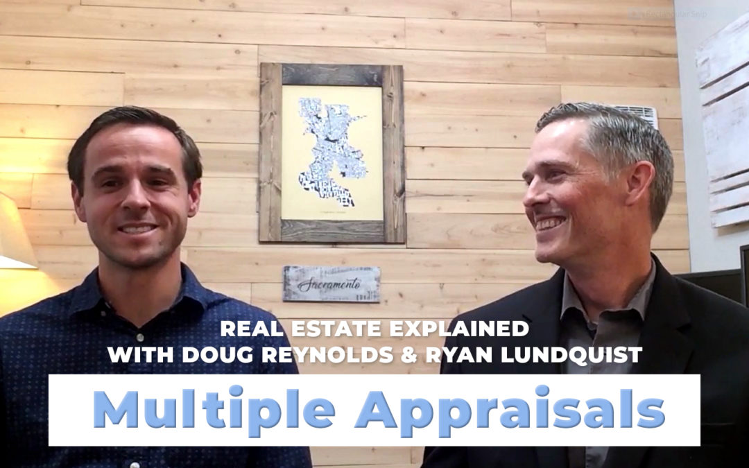 Multiple Appraisals with Ryan Lundquist – Sacramento Real Estate Explained