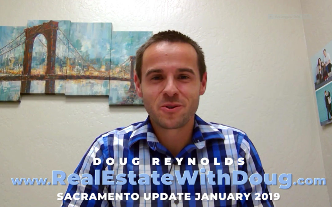 Sacramento Real Estate Monthly Video Update January 2019