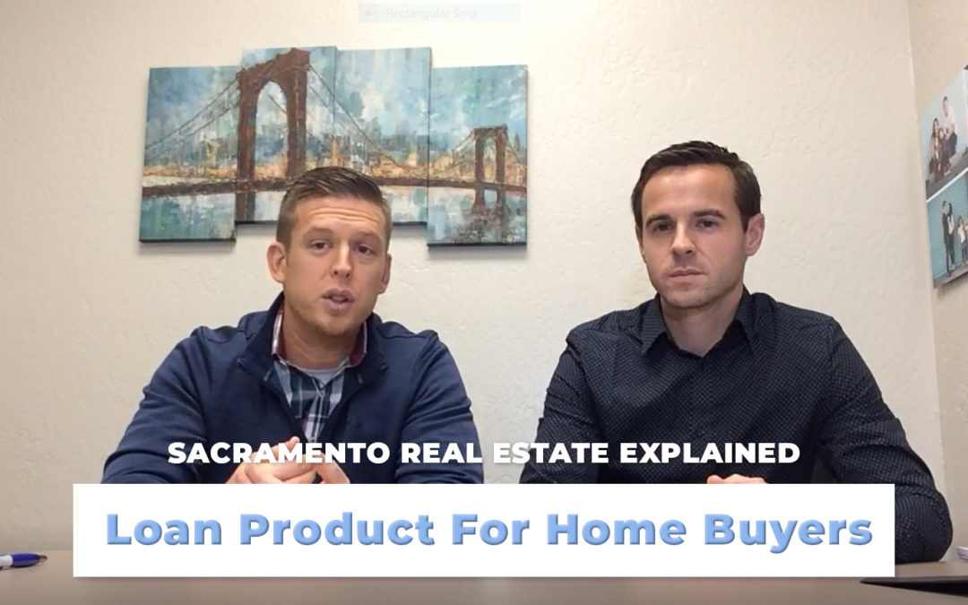 Amazing Loan Product For Home Buyers – Sacramento Real Estate Explained