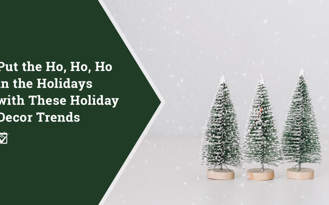 Put the Ho, Ho, Ho in the Holidays with These Holiday Decor Trends
